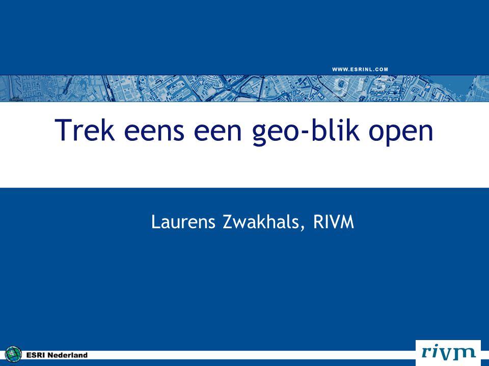 Trek eens een geo-blik open Laurens Zwakhals, RIVM