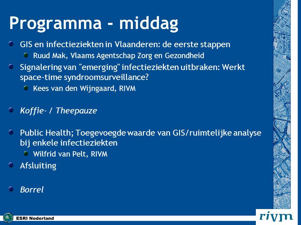 Programma - middag GIS en infectieziekten in Vlaanderen: de eerste stappen Ruud Mak, Vlaams Agentschap Zorg en Gezondheid Signalering van
