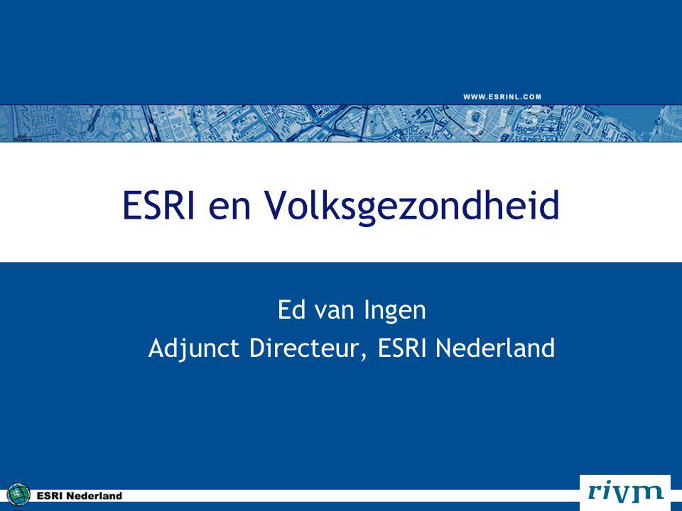 ESRI en Volksgezondheid Ed van Ingen Adjunct Directeur, ESRI Nederland