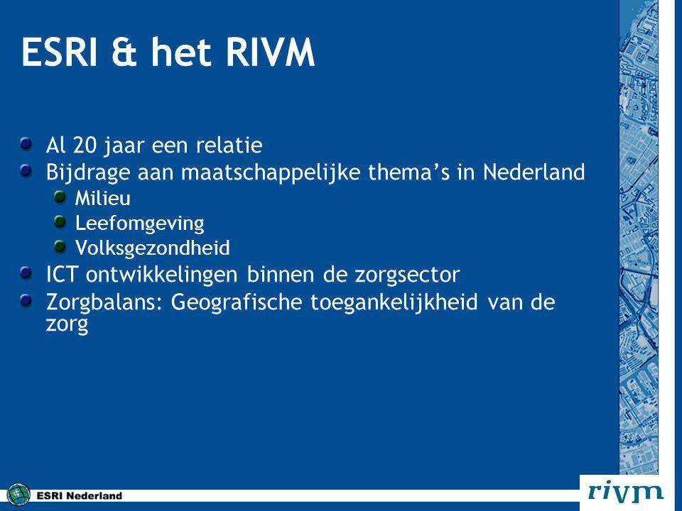 ESRI & het RIVM Al 20 jaar een relatie Bijdrage aan maatschappelijke thema's in Nederland Milieu Leefomgeving Volksgezondheid ICT ontwikkelingen binne