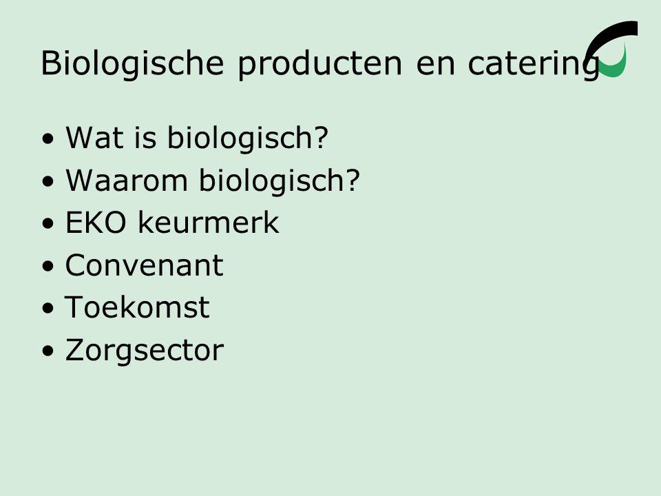 Biologische producten en catering Wat is biologisch? Waarom biologisch? EKO keurmerk Convenant Toekomst Zorgsector