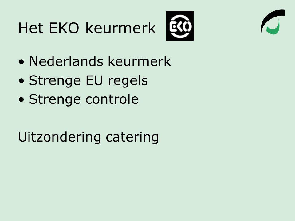 Het EKO keurmerk Nederlands keurmerk Strenge EU regels Strenge controle Uitzondering catering