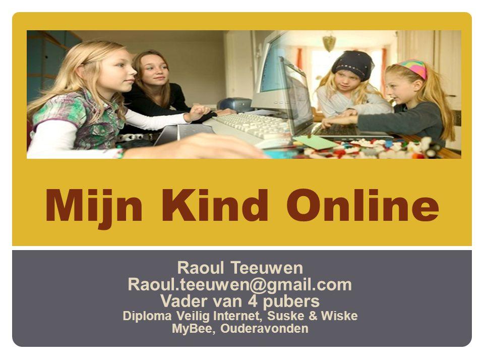 Mijn Kind Online Raoul Teeuwen Raoul.teeuwen@gmail.com Vader van 4 pubers Diploma Veilig Internet, Suske & Wiske MyBee, Ouderavonden