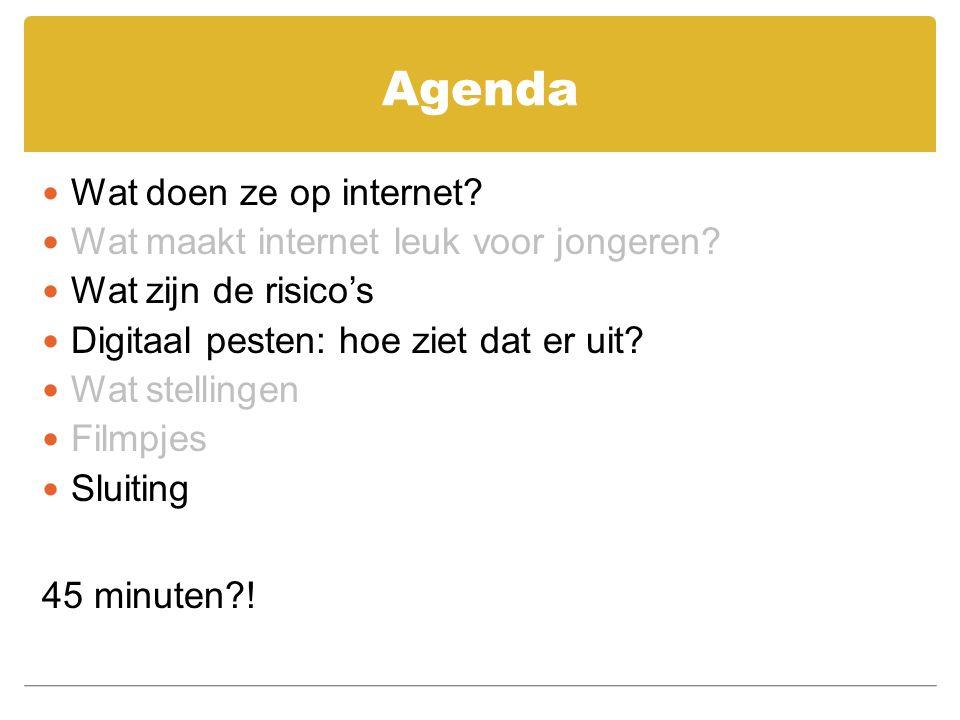 Agenda Wat doen ze op internet? Wat maakt internet leuk voor jongeren? Wat zijn de risico's Digitaal pesten: hoe ziet dat er uit? Wat stellingen Filmp