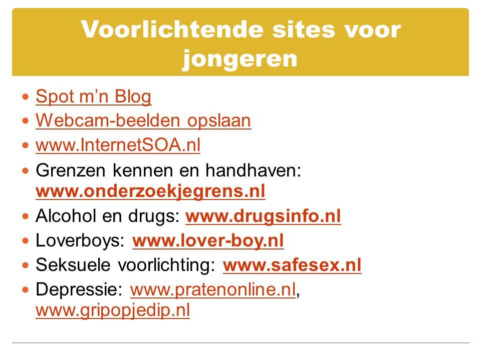 Voorlichtende sites voor jongeren Spot m'n Blog Spot m'n Blog Webcam-beelden opslaan www.InternetSOA.nl Grenzen kennen en handhaven: www.onderzoekjegr