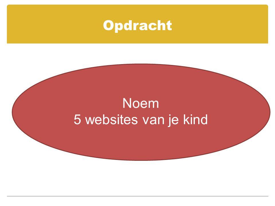 Opdracht Noem 5 websites van je kind