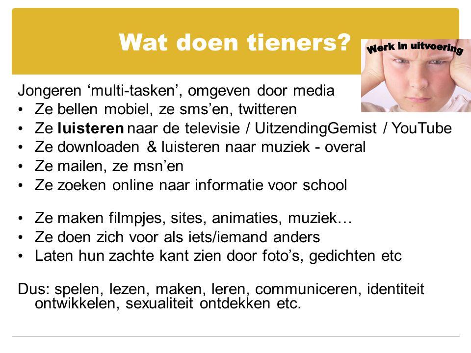 Wat doen tieners? Jongeren 'multi-tasken', omgeven door media Ze bellen mobiel, ze sms'en, twitteren Ze luisteren naar de televisie / UitzendingGemist