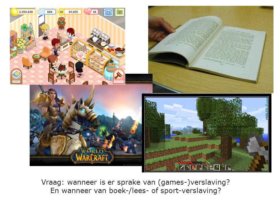 Vraag: wanneer is er sprake van (games-)verslaving? En wanneer van boek-/lees- of sport-verslaving?