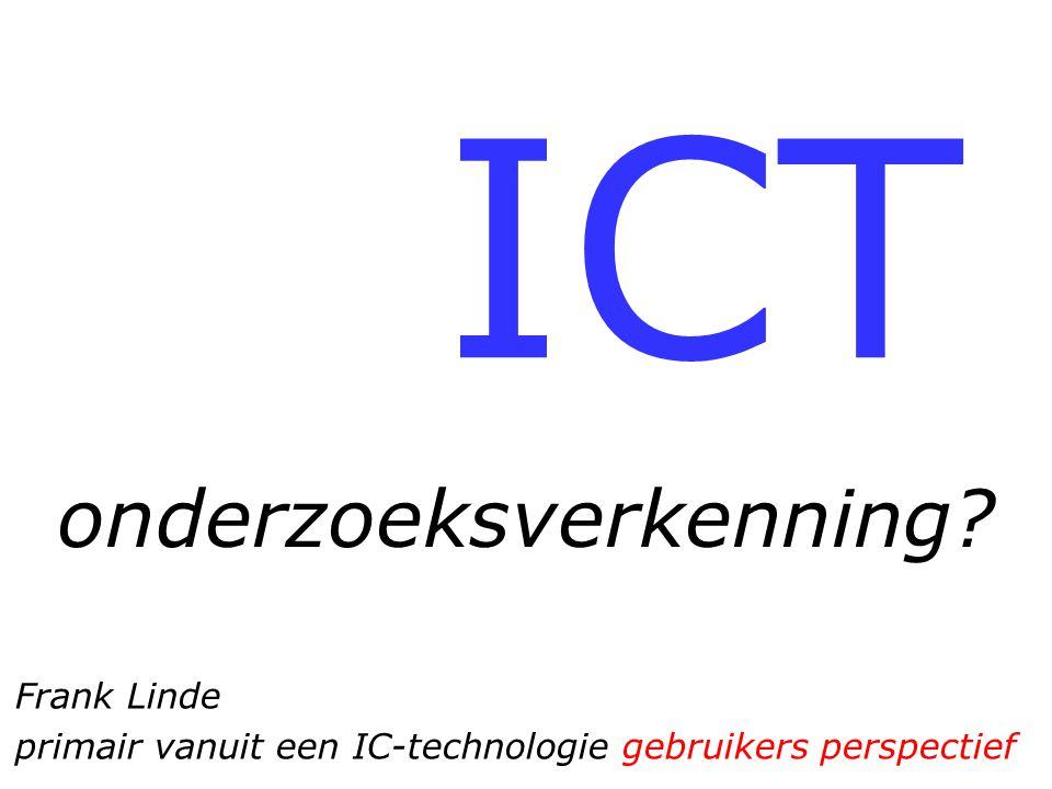 ICT onderzoeksverkenning? Frank Linde primair vanuit een IC-technologie gebruikers perspectief