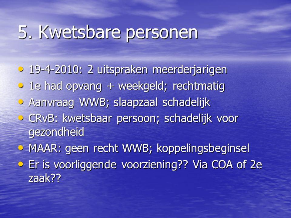 5. Kwetsbare personen 19-4-2010: 2 uitspraken meerderjarigen 19-4-2010: 2 uitspraken meerderjarigen 1e had opvang + weekgeld; rechtmatig 1e had opvang