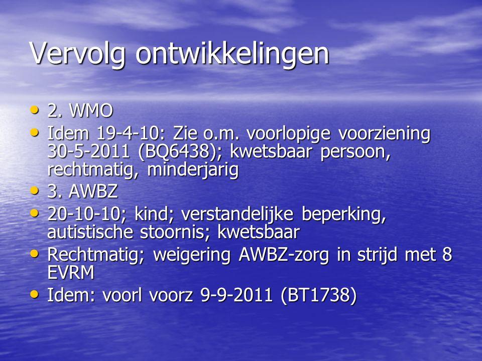 Vervolg ontwikkelingen 2. WMO 2. WMO Idem 19-4-10: Zie o.m. voorlopige voorziening 30-5-2011 (BQ6438); kwetsbaar persoon, rechtmatig, minderjarig Idem