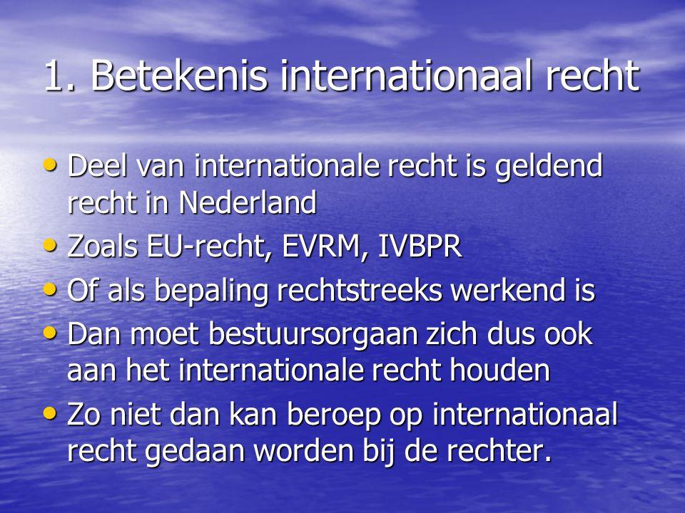 1. Betekenis internationaal recht Deel van internationale recht is geldend recht in Nederland Deel van internationale recht is geldend recht in Nederl