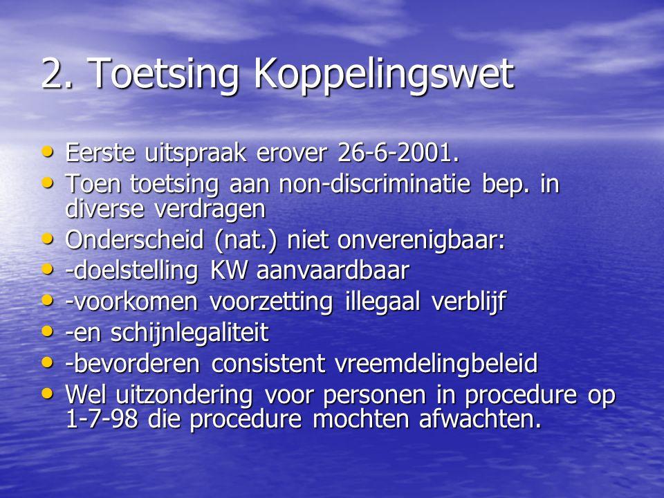 2. Toetsing Koppelingswet Eerste uitspraak erover 26-6-2001. Eerste uitspraak erover 26-6-2001. Toen toetsing aan non-discriminatie bep. in diverse ve