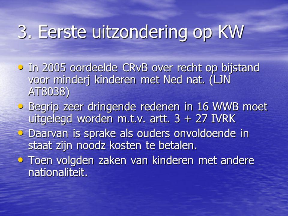3. Eerste uitzondering op KW In 2005 oordeelde CRvB over recht op bijstand voor minderj kinderen met Ned nat. (LJN AT8038) In 2005 oordeelde CRvB over