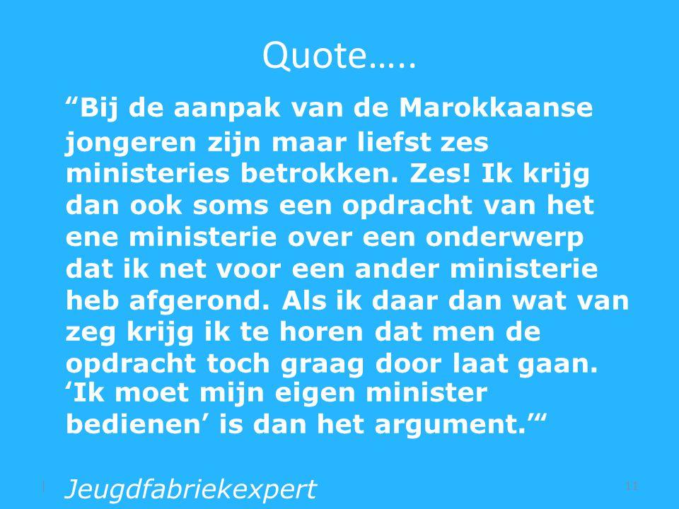 Quote….. |11 Bij de aanpak van de Marokkaanse jongeren zijn maar liefst zes ministeries betrokken.