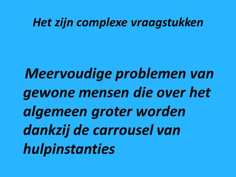Het zijn complexe vraagstukken Meervoudige problemen van gewone mensen die over het algemeen groter worden dankzij de carrousel van hulpinstanties