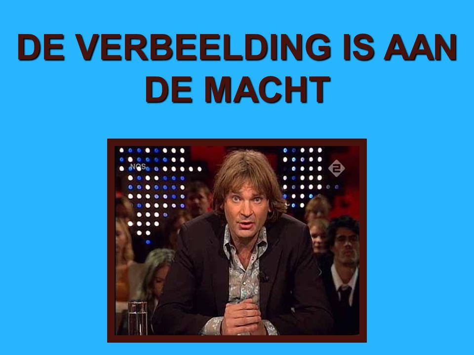 DE VERBEELDING IS AAN DE MACHT