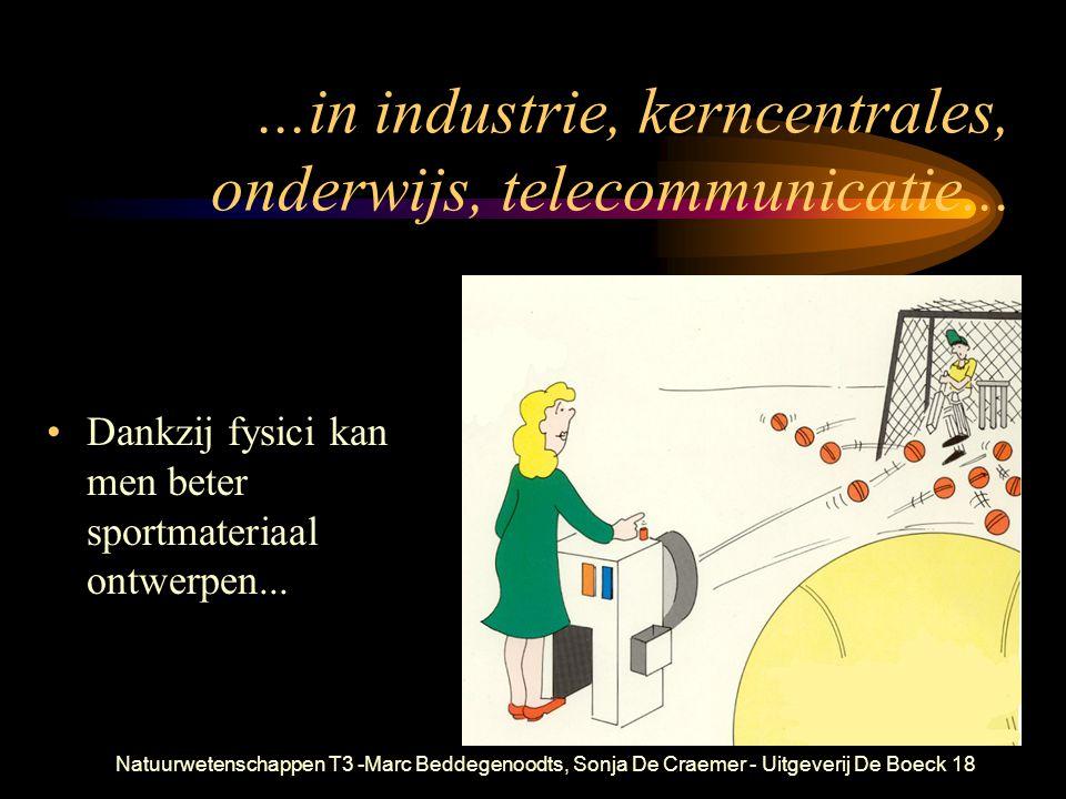 Natuurwetenschappen T3 -Marc Beddegenoodts, Sonja De Craemer - Uitgeverij De Boeck18...in industrie, kerncentrales, onderwijs, telecommunicatie...