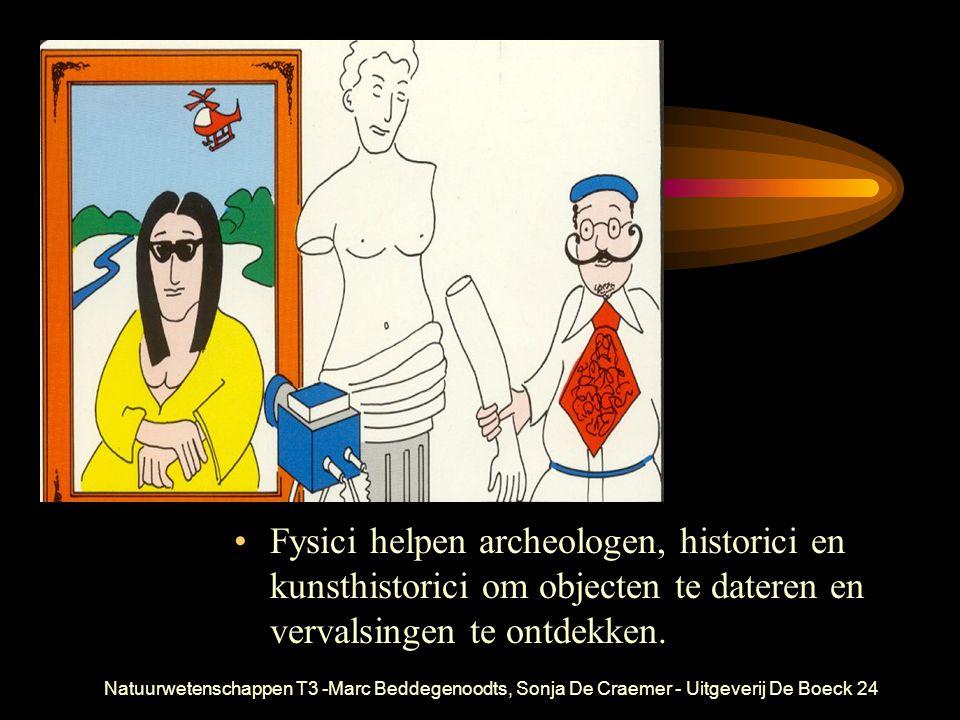Natuurwetenschappen T3 -Marc Beddegenoodts, Sonja De Craemer - Uitgeverij De Boeck24 Fysici helpen archeologen, historici en kunsthistorici om objecten te dateren en vervalsingen te ontdekken.