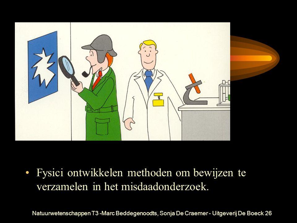 Natuurwetenschappen T3 -Marc Beddegenoodts, Sonja De Craemer - Uitgeverij De Boeck26 Fysici ontwikkelen methoden om bewijzen te verzamelen in het misdaadonderzoek.