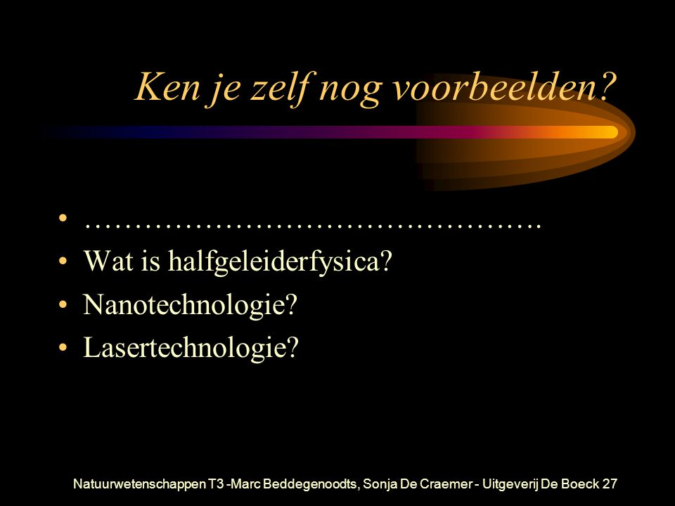 Natuurwetenschappen T3 -Marc Beddegenoodts, Sonja De Craemer - Uitgeverij De Boeck27 Ken je zelf nog voorbeelden? ………………………………………. Wat is halfgeleider