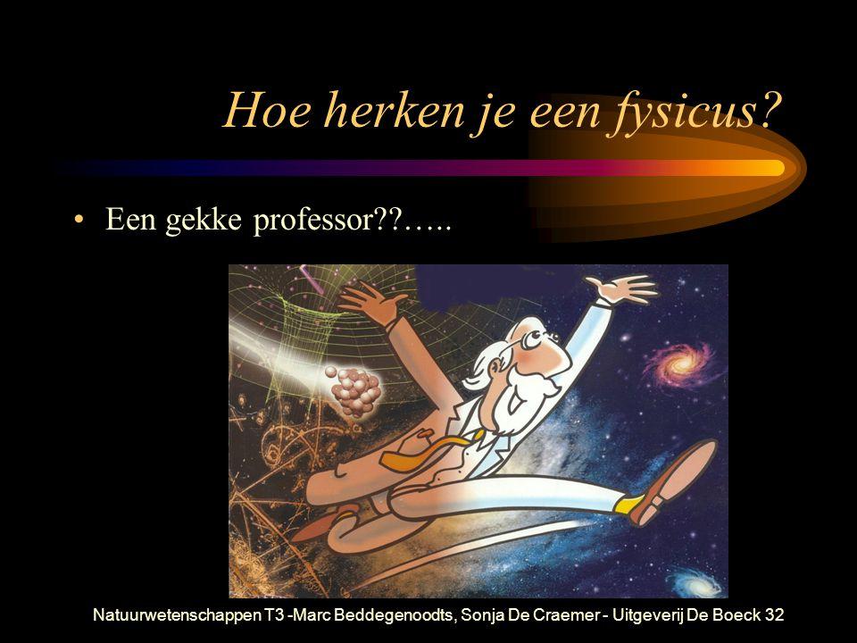 Natuurwetenschappen T3 -Marc Beddegenoodts, Sonja De Craemer - Uitgeverij De Boeck32 Hoe herken je een fysicus.