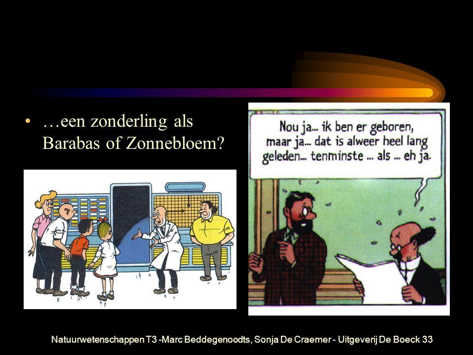 Natuurwetenschappen T3 -Marc Beddegenoodts, Sonja De Craemer - Uitgeverij De Boeck33 …een zonderling als Barabas of Zonnebloem?