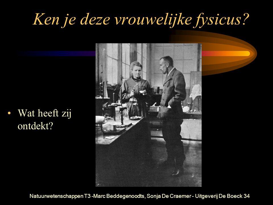 Natuurwetenschappen T3 -Marc Beddegenoodts, Sonja De Craemer - Uitgeverij De Boeck34 Ken je deze vrouwelijke fysicus? Wat heeft zij ontdekt?