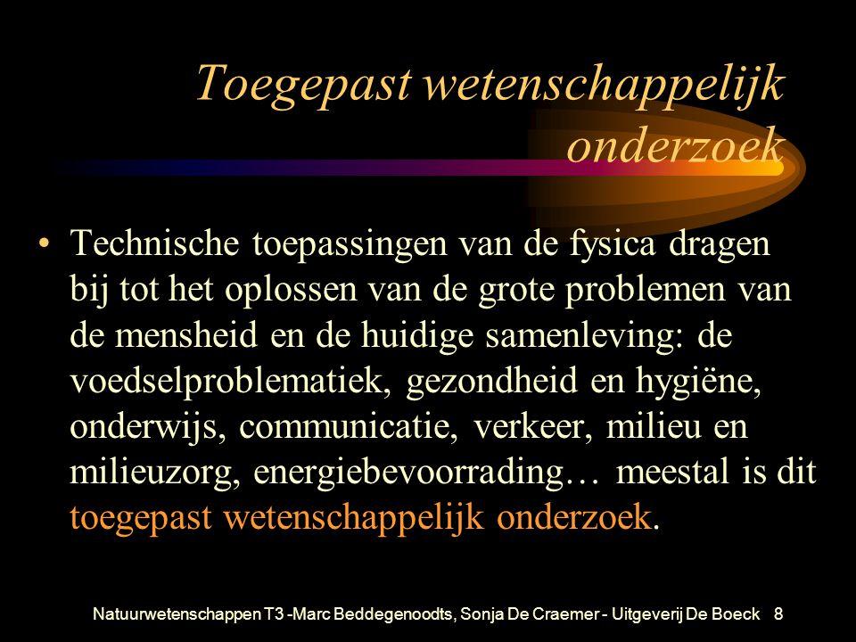 Natuurwetenschappen T3 -Marc Beddegenoodts, Sonja De Craemer - Uitgeverij De Boeck8 Toegepast wetenschappelijk onderzoek Technische toepassingen van d