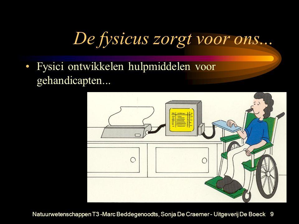 Natuurwetenschappen T3 -Marc Beddegenoodts, Sonja De Craemer - Uitgeverij De Boeck9 De fysicus zorgt voor ons...
