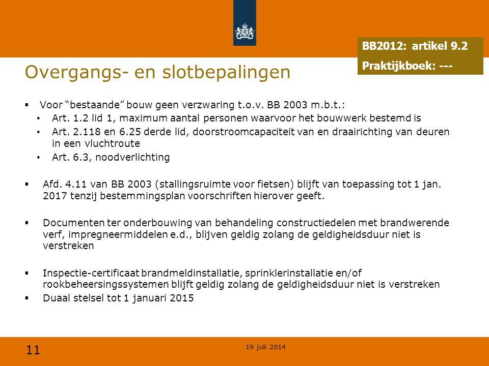 """11 Overgangs- en slotbepalingen  Voor """"bestaande"""" bouw geen verzwaring t.o.v. BB 2003 m.b.t.: Art. 1.2 lid 1, maximum aantal personen waarvoor het bo"""