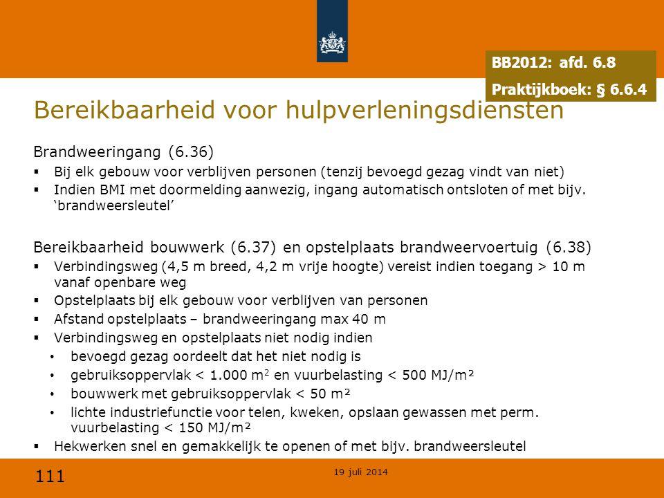 111 Bereikbaarheid voor hulpverleningsdiensten Brandweeringang (6.36)  Bij elk gebouw voor verblijven personen (tenzij bevoegd gezag vindt van niet)