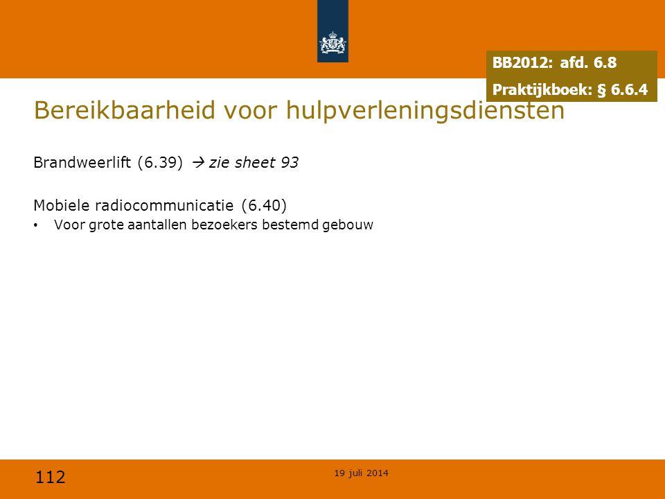 112 Bereikbaarheid voor hulpverleningsdiensten Brandweerlift (6.39)  zie sheet 93 Mobiele radiocommunicatie (6.40) Voor grote aantallen bezoekers bes