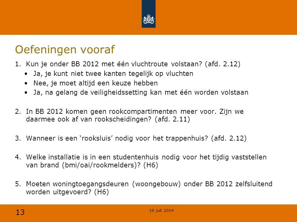 13 Oefeningen vooraf 1.Kun je onder BB 2012 met één vluchtroute volstaan? (afd. 2.12) Ja, je kunt niet twee kanten tegelijk op vluchten Nee, je moet a