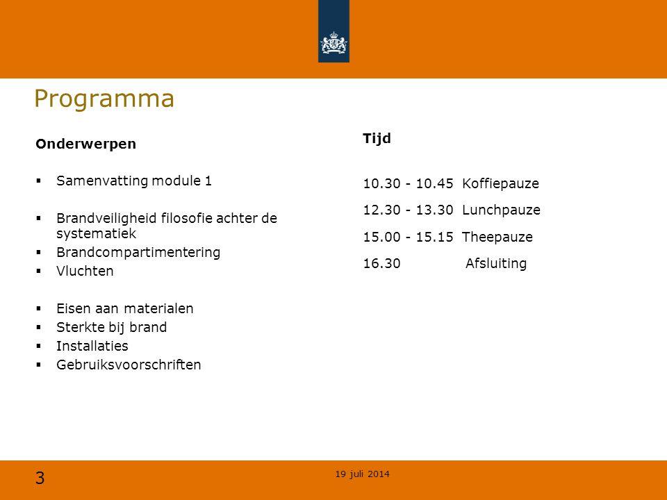 3 Programma Tijd 10.30 - 10.45 Koffiepauze 12.30 - 13.30 Lunchpauze 15.00 - 15.15 Theepauze 16.30 Afsluiting 19 juli 2014 Onderwerpen  Samenvatting m