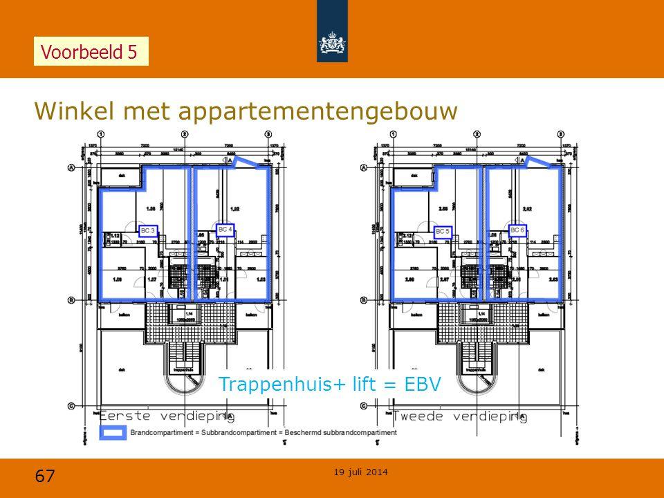 67 Winkel met appartementengebouw 19 juli 2014 Voorbeeld 5 Trappenhuis+ lift = EBV