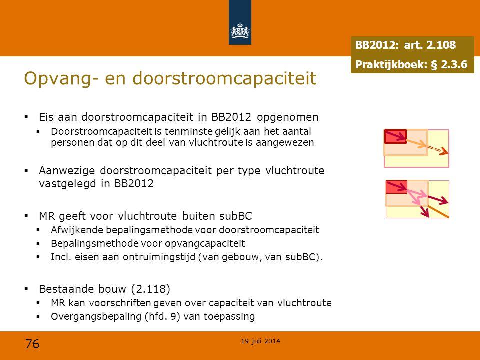 76 Opvang- en doorstroomcapaciteit  Eis aan doorstroomcapaciteit in BB2012 opgenomen  Doorstroomcapaciteit is tenminste gelijk aan het aantal person
