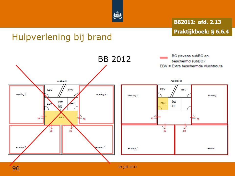 96 Hulpverlening bij brand BB2012: afd. 2.13 Praktijkboek: § 6.6.4 BB 2012 19 juli 2014