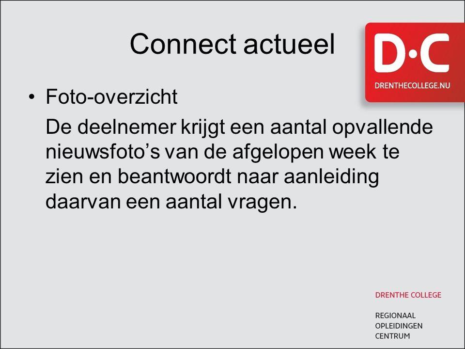 Connect actueel Foto-overzicht De deelnemer krijgt een aantal opvallende nieuwsfoto's van de afgelopen week te zien en beantwoordt naar aanleiding daa