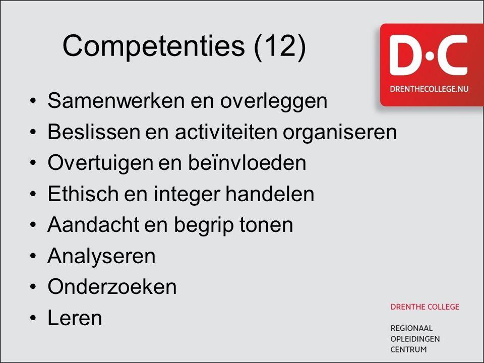 Competenties (12) Samenwerken en overleggen Beslissen en activiteiten organiseren Overtuigen en beïnvloeden Ethisch en integer handelen Aandacht en be