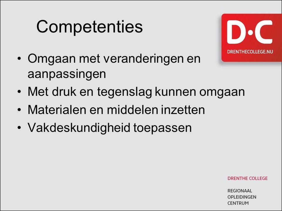 Competenties Omgaan met veranderingen en aanpassingen Met druk en tegenslag kunnen omgaan Materialen en middelen inzetten Vakdeskundigheid toepassen
