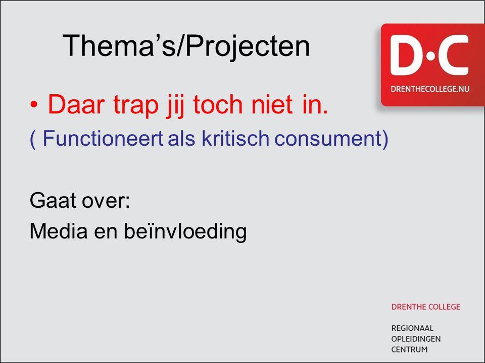 Thema's/Projecten Daar trap jij toch niet in. ( Functioneert als kritisch consument) Gaat over: Media en beïnvloeding