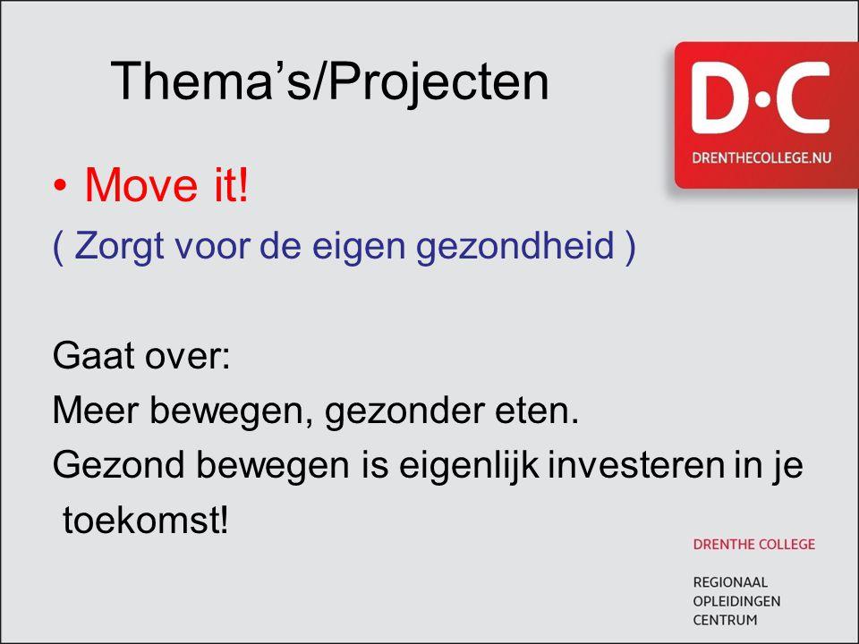 Thema's/Projecten Move it! ( Zorgt voor de eigen gezondheid ) Gaat over: Meer bewegen, gezonder eten. Gezond bewegen is eigenlijk investeren in je toe