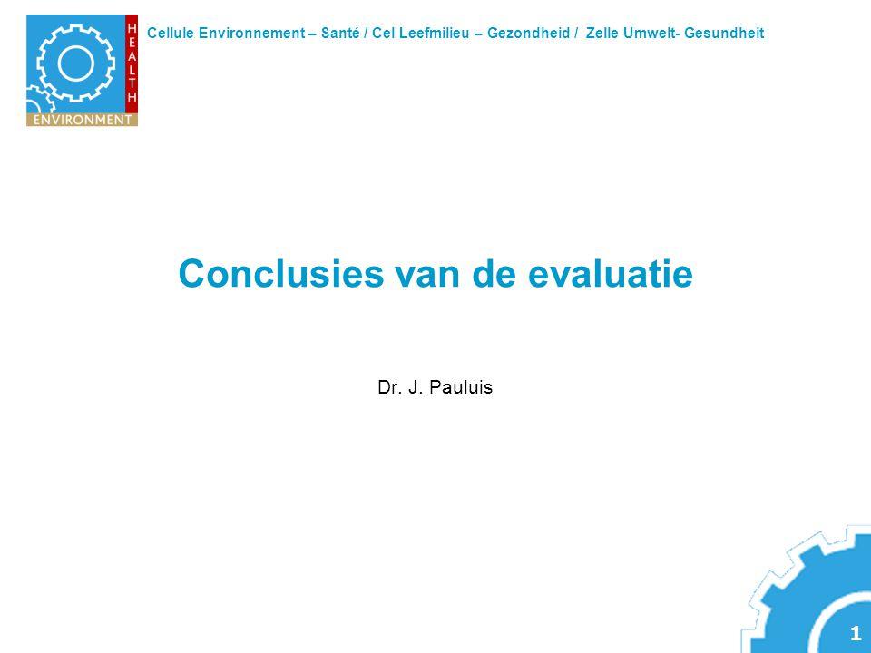 Cellule Environnement – Santé / Cel Leefmilieu – Gezondheid / Zelle Umwelt- Gesundheit 1 Conclusies van de evaluatie Dr.