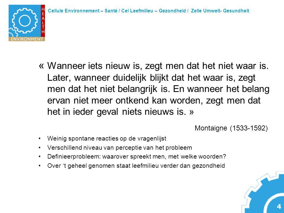 Cellule Environnement – Santé / Cel Leefmilieu – Gezondheid / Zelle Umwelt- Gesundheit 4 « Wanneer iets nieuw is, zegt men dat het niet waar is.
