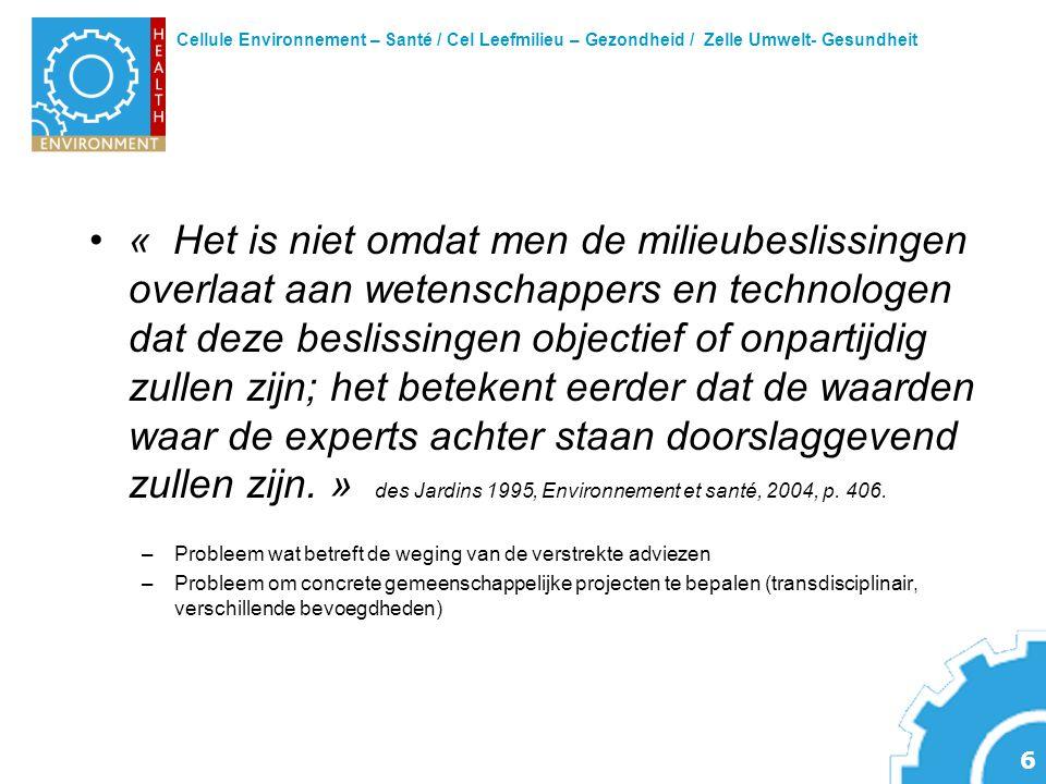 Cellule Environnement – Santé / Cel Leefmilieu – Gezondheid / Zelle Umwelt- Gesundheit 7 NEHAP: uiting van een Europese wil –Toegangspoort voor nieuwe prioriteiten die op grotere schaal worden uitgewerkt –Verzekert de top-down samenhang –Stuurt bij naar concrete projecten toe –Door alle partners te betrekken