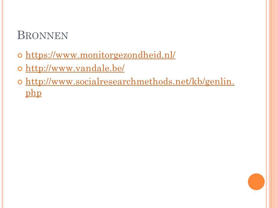 B RONNEN https://www.monitorgezondheid.nl/ http://www.vandale.be/ http://www.socialresearchmethods.net/kb/genlin. php