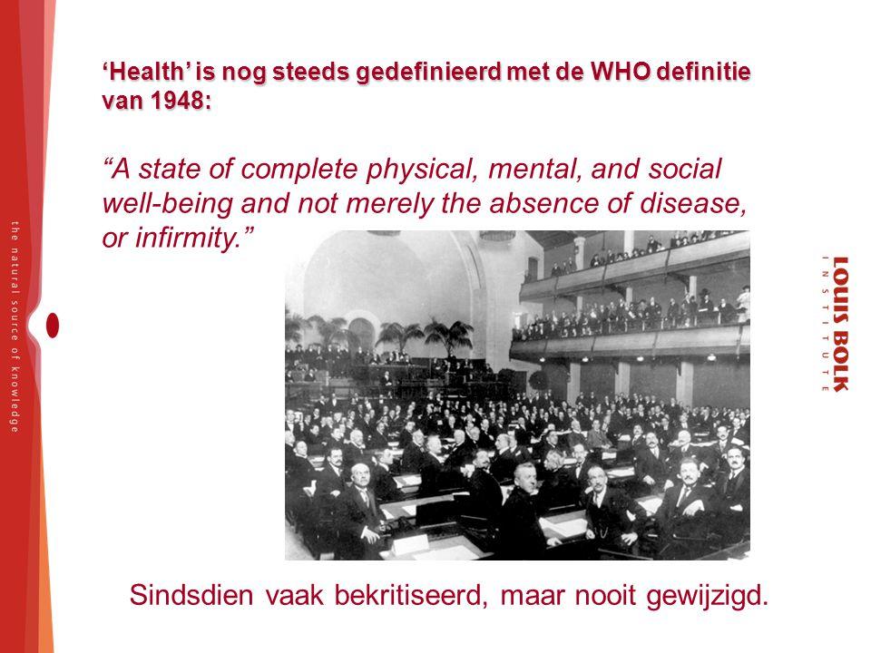 "Sindsdien vaak bekritiseerd, maar nooit gewijzigd. 'Health' is nog steeds gedefinieerd met de WHO definitie van 1948: ""A state of complete physical, m"