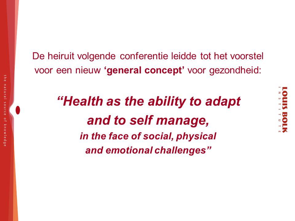 """De heiruit volgende conferentie leidde tot het voorstel voor een nieuw 'general concept' voor gezondheid: """"Health as the ability to adapt and to self"""