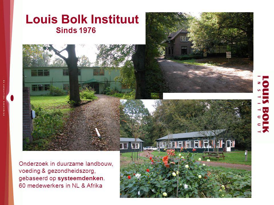 Louis Bolk Instituut Sinds 1976 Onderzoek in duurzame landbouw, voeding & gezondheidszorg, gebaseerd op systeemdenken. 60 medewerkers in NL & Afrika